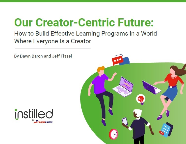 The cover of the Instilled by PeopleFluent short ebook, 'Our Creator-Centric Future: How To Build Effective Learning Programs In a World Where Everyone Is a Creator'